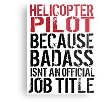 Cool 'Helicopter Pilot because Badass Isn't an Official Job Title' Tshirt, Accessories and Gifts Metal Print
