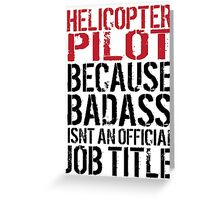 Cool 'Helicopter Pilot because Badass Isn't an Official Job Title' Tshirt, Accessories and Gifts Greeting Card