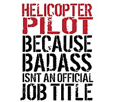 Cool 'Helicopter Pilot because Badass Isn't an Official Job Title' Tshirt, Accessories and Gifts Photographic Print