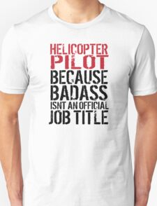 Cool 'Helicopter Pilot because Badass Isn't an Official Job Title' Tshirt, Accessories and Gifts T-Shirt