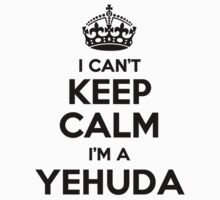 I cant keep calm Im a YEHUDA by icant