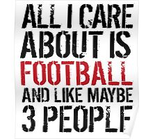 Humorous 'All I Care About Is Football And Maybe Like 3 People' Tshirt, Accessories and Gifts Poster