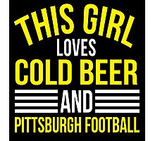 Awesome 'This Girl Loves Cold Beer and Pittsburgh Football' T-Shirt Photographic Print