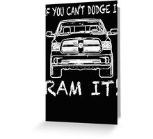 If you can't Dodge it Ram it! Greeting Card