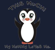 My Mommy Loves Me ~ Baby Penguin Kids Tee