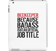 Limited Editon 'Beekeeper because Badass Isn't an Official Job Title' Tshirt, Accessories and Gifts iPad Case/Skin