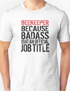 Limited Editon 'Beekeeper because Badass Isn't an Official Job Title' Tshirt, Accessories and Gifts T-Shirt