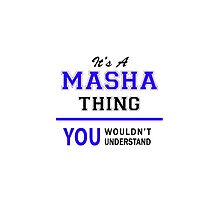 It's a MASHA thing, you wouldn't understand !! by thenamer