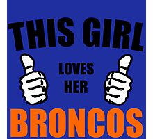 THIS GIRL LOVES HER BRONCOS Photographic Print