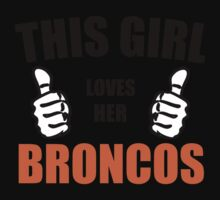 THIS GIRL LOVES HER BRONCOS Kids Clothes