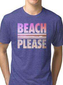 Beach Please Tri-blend T-Shirt