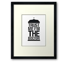 Trust me, I'm the Doctor (Black Version) Framed Print
