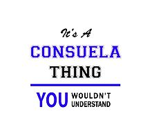 It's a CONSUELA thing, you wouldn't understand !! by yourname
