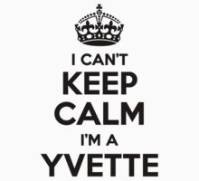 I cant keep calm Im a YVETTE by icant