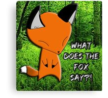 What Does The Fox Say?! Canvas Print