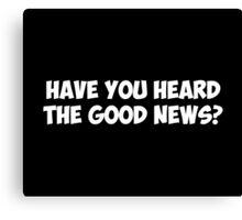 Have You Heard the Good News? Canvas Print