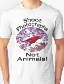 Shoot Photographs- Not Animals Unisex T-Shirt