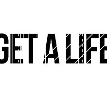 GET A LIFE /in black by ak4e