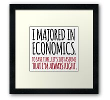 Hilarious 'I majored in economics. To save time, let's just assume that I'm always right' T-Shirt Framed Print