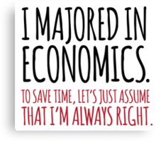 Hilarious 'I majored in economics. To save time, let's just assume that I'm always right' T-Shirt Canvas Print