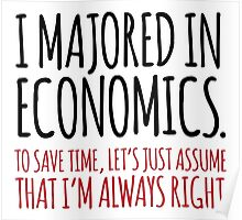 Hilarious 'I majored in economics. To save time, let's just assume that I'm always right' T-Shirt Poster