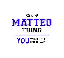 It's a MATTEO thing, you wouldn't understand !! by thenamer