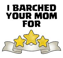 Clash of Clans - I Barched Your Mom for Three Stars by pregnantembryo