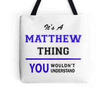 It's a MATTHEW thing, you wouldn't understand !! Tote Bag