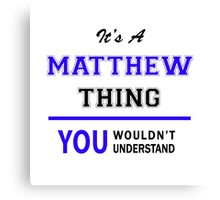 It's a MATTHEW thing, you wouldn't understand !! Canvas Print