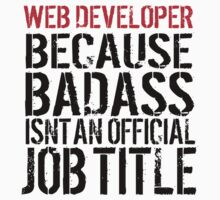 Must-Have 'Web Developer because Badass Isn't an Official Job Title' Tshirt, Accessories and Gifts by Albany Retro