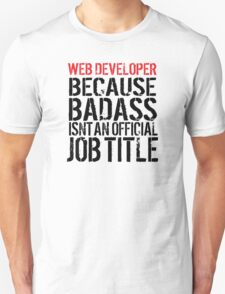 Must-Have 'Web Developer because Badass Isn't an Official Job Title' Tshirt, Accessories and Gifts T-Shirt