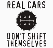 Funny 'Real Cars Don't Shift Themselves' Gear Shift T-Shirt by Albany Retro