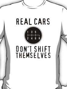 Funny 'Real Cars Don't Shift Themselves' Gear Shift T-Shirt T-Shirt