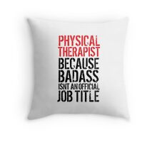 Cool 'Physical Therapist because Badass Isn't an Official Job Title' Tshirt, Accessories and Gifts Throw Pillow