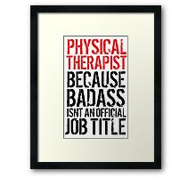 Cool 'Physical Therapist because Badass Isn't an Official Job Title' Tshirt, Accessories and Gifts Framed Print