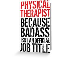Cool 'Physical Therapist because Badass Isn't an Official Job Title' Tshirt, Accessories and Gifts Greeting Card