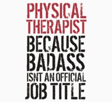 Cool 'Physical Therapist because Badass Isn't an Official Job Title' Tshirt, Accessories and Gifts by Albany Retro