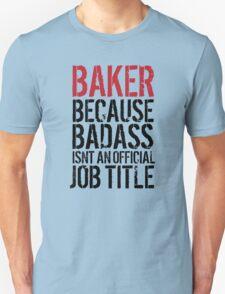 Fun 'Baker because Badass Isn't an Official Job Title' Tshirt, Accessories and Gifts T-Shirt