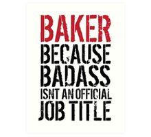 Fun 'Baker because Badass Isn't an Official Job Title' Tshirt, Accessories and Gifts Art Print