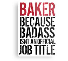 Fun 'Baker because Badass Isn't an Official Job Title' Tshirt, Accessories and Gifts Metal Print