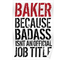 Fun 'Baker because Badass Isn't an Official Job Title' Tshirt, Accessories and Gifts Poster