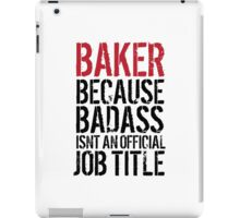 Fun 'Baker because Badass Isn't an Official Job Title' Tshirt, Accessories and Gifts iPad Case/Skin