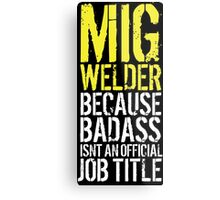 Cool 'MIG Welder because Badass Isn't an Official Job Title' Tshirt, Accessories and Gifts Metal Print