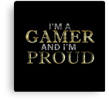 I'M A GAMER AND I'M PROUD Canvas Print