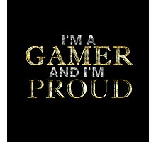 I'M A GAMER AND I'M PROUD Photographic Print