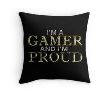 I'M A GAMER AND I'M PROUD Throw Pillow