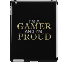I'M A GAMER AND I'M PROUD iPad Case/Skin