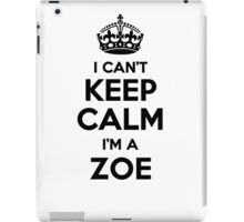 I cant keep calm Im a ZOE iPad Case/Skin
