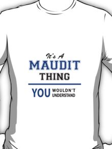 It's a MAUDIT thing, you wouldn't understand !! T-Shirt