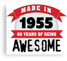 Cool 'Made in 1955, 60 Years of Being Awesome' Hoodie/T-Shirt Canvas Print